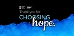 Thank you for Choosing Hope Banner